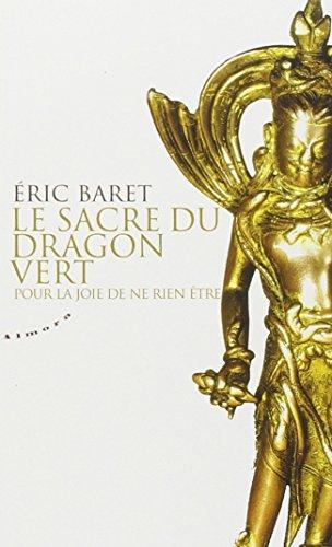 Le sacre du dragon vert : Pour la joie de ne rien être par Eric Baret