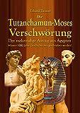 Die Tutanchamun-Moses Verschwörung: Der mehrmalige Auszug aus Ägypten - Müssen 1000 Jahre Geschichte neu geschrieben werden?