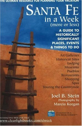 Santa Fe in a Week More or Less: Making the Most of Your Days: Lodging, Restaurants, Historical Sites, Museums, Shopping, Art Galleries, Spas, Pueblos by Joel Stein (2003-03-02)