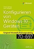 Konfigurieren von Windows 10-Geräten: Original Microsoft Prüfungstraining 70-697