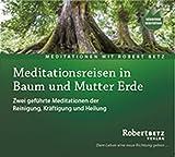 Meditationsreise in Baum und Mutter Erde: Zwei geführte Meditationen der Reinigung, Kräftigung und Heilung