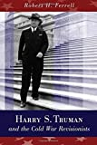 Harry S. Truman and the Cold War Revisionists by Robert H. Ferrell (2015-04-14)