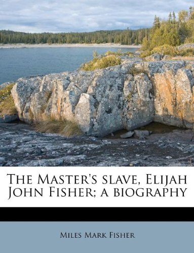 The Master's slave, Elijah John Fisher; a biography