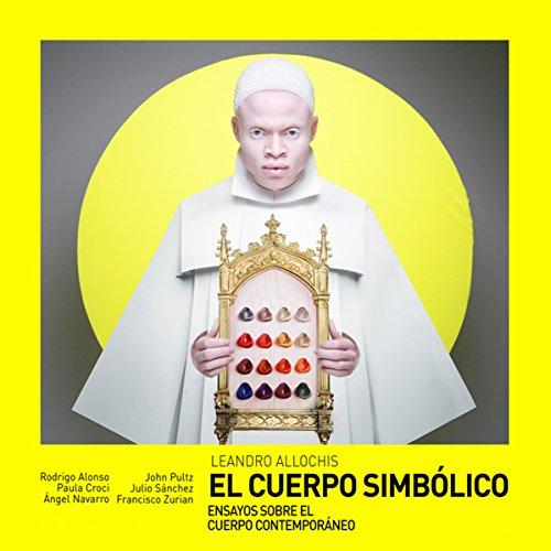El Cuerpo Simbólico: Representación y cuerpo contemporáneo por Leandro Allochis
