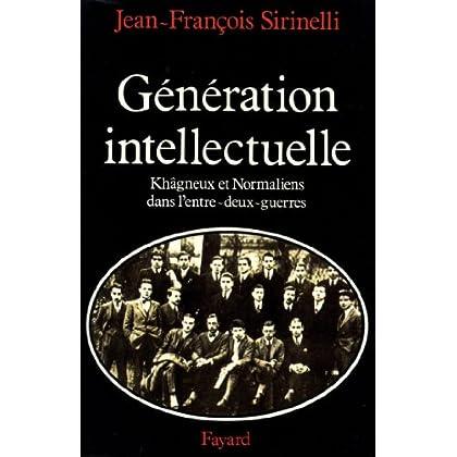 Génération intellectuelle : Khâgneux et Normaliens dans l'entre-deux-guerres (Nouvelles Etudes Historiques t. 550)