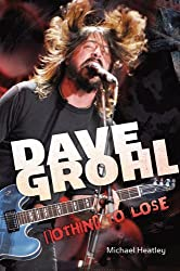 Dave Grohl: Nothing to Lose by Michael Heatley (2010-02-28)