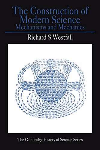 The Construction of Modern Science Paperback: Mechanisms and Mechanics (Cambridge Studies in the History of Science)