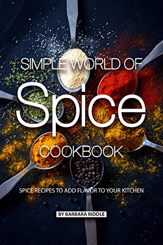 Simple World of Spice Cookbook: Spice Recipes to Add Flavor to Your Kitchen (English Edition) (Cajun Mix)