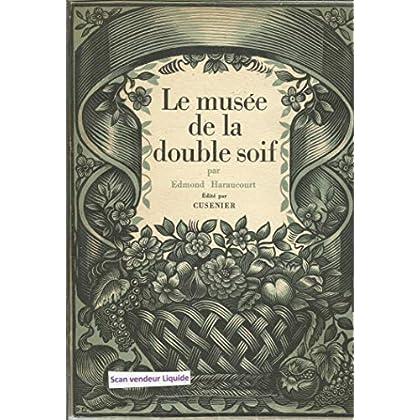 Le Musée de la Double Soif [auteur : HARAUCOURT, Edmond] [éditeur : Cusenier, impr. Draeger Frères, imp. Draeger Frères] [année : 1925]