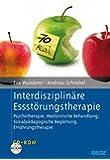 Interdisziplinäre Essstörungstherapie: Psychotherapie, Medizinische Behandlung, Sozialpädagogische Begleitung, Ernährungstherapie. Mit CD-ROM