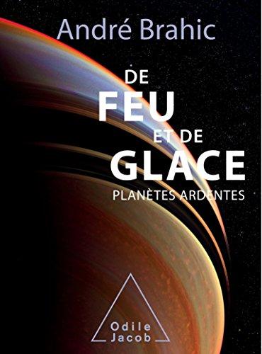 De feu et de glace: Planètes ardentes (SCIENCES) par André Brahic