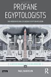 Profane Egyptologists: The Modern Revival of Ancient Egyptian Religion (Ucl Institute of Archaeology Critical Cultural Heritage) - Paul Harrison