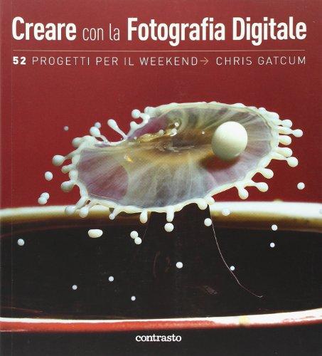 Creare con la fotografia digitale. 52 progetti per il weekend