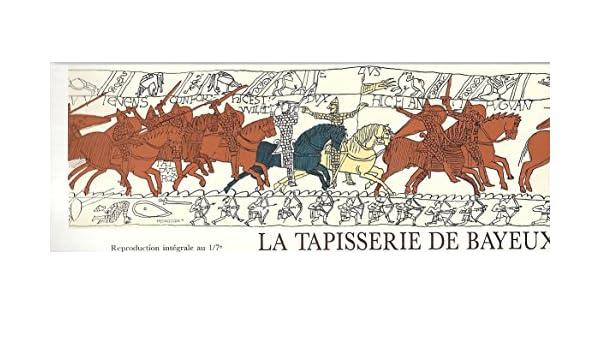 Amazon Fr La Tapisserie De Bayeux Reproduction Integrale Au 1 7e