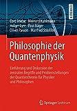 Philosophie der Quantenphysik: Einführung und Diskussion der zentralen Begriffe und Problemstellungen der Quantentheorie für Physiker und Philosophen - Cord Friebe