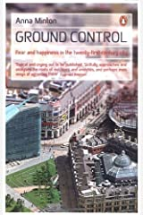 Ground Control: Fear and Happiness in the Twenty-First-Century City by Anna Minton (2009-07-01) Paperback
