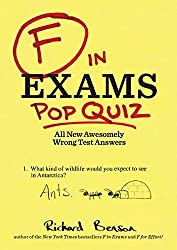 F in Exams: Pop Quiz: All New Awesomely Wrong Test Answers by Richard Benson (2015-04-07)