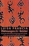 Wohnungen der Geister: Vom praktischen Umgang mit allem, was man nicht gleich versteht - Luisa Francia