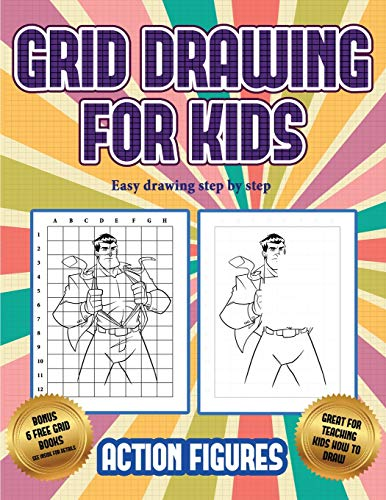 Easy drawing step by step (Grid drawing for kids - Action Figures): This book teaches kids how to draw Action Figures using grids
