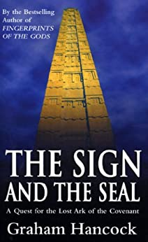 The Sign And The Seal: Quest for the Lost Ark of the Covenant by [Hancock, Graham]
