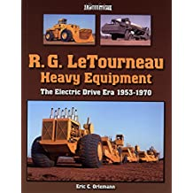 R.G. LeTourneau Heavy Equipment: The Electric Drive Era 1953-1970 (Photo Gallery)