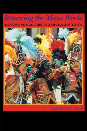 Renewing the Maya World: Expressive Culture in a Highland Town por Garrett W. Cook