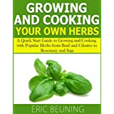 Growing and Cooking Herbs: A Quick Start Guide to Growing and Cooking with Popular Herbs from Basil and Cilantro to Rosemary and Sage (English Edition)