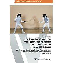 Dokumentation von Verrechnungspreisen konzerninterner Transaktionen: Vergleich der länderspezifischen Vorschriften für Handelsunternehmen in Österreich und Deutschland