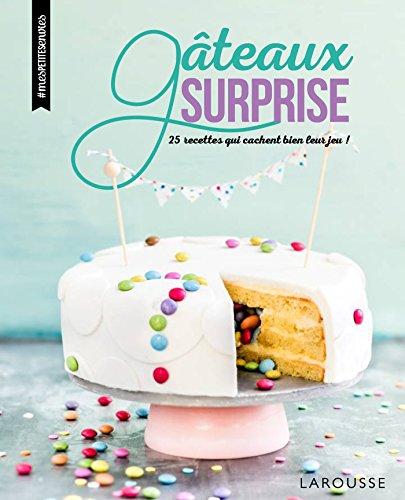 Gâteaux surprise: 25 recettes qui cachent bien leur jeu ! par Quitterie Pasquesoone