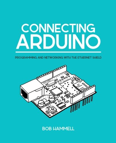 Connecting Arduino: Programming And Networking With The Ethernet Shield