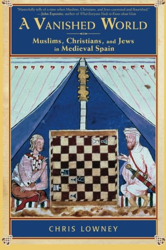 A Vanished World: Muslims, Christians, and Jews in Medieval Spain por Chris Lowney