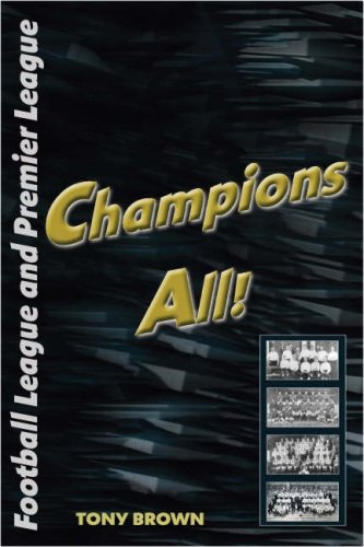 Champions All!: Champions of the Football League to 1992/93 and the Premier League to 2006/07 (Deutschland 2006 Fussball Ball)
