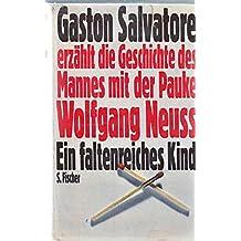 Ein faltenreiches Kind. Gaston Salvatore erzählt die Geschichte des Mannes mit der Pauke Wolfgang Neuss