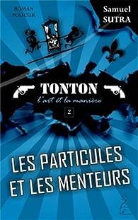 Tonton, l'art et la manière, tome 2 : Les particules et les menteurs  par Samuel Sutra