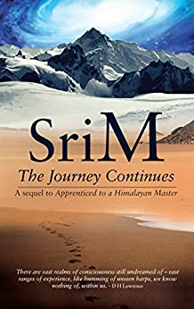 The Journey Continues: A sequel to Apprenticed to a Himalayan Master by [M, Sri]