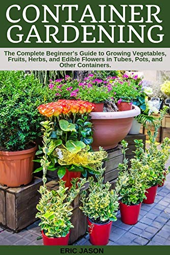 Container Gardening A Complete Beginner S Guide To Growing