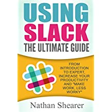 Using Slack: The Ultimate Guide (English Edition)