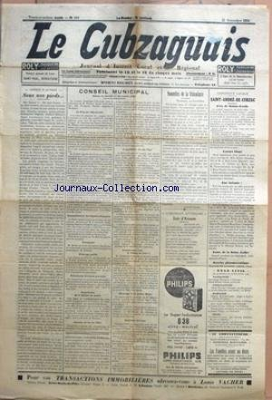 CUBZAGUAIS (LE) [No 594] du 25/11/1934 - SOUS NOS PIEDS... PAR G. L. - CONSEIL MUNICIPAL SEANCE DU SAMEDI 17 NOVEMBRE 1934 - LE PRIX DE L'ELECTRICITE COMMANDEMENT DES SAPEURS-POMPIERS - PERCEPTEUR - ECLAIRAGE PUBLIC - FOURNITURES SCOLAIRES GRATUITES - SUPPRESSION DE LA STATION DE MONTE - CHEMINS DE FER DE L'ETAT - L'APPELLATION DE NOS VINS - DEFENSE DE LA VITICULTURE - TRANSFORMERA-T-ON LE CHAMP DE FOIRE ? - HOMMAGE A UN ANCIEN MAIRE - QUESTIONS DIVERSES - NOUVELLES DE LA VITICULTURE PAR LE LUN par Collectif