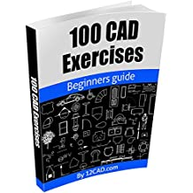 100 CAD Exercises - Learn by Practicing!: Learn to design 2D and 3D Models by Practicing with these 100 CAD Exercises! (English Edition)