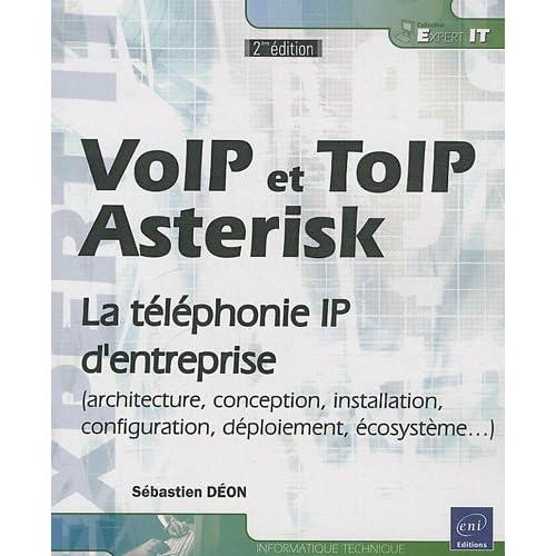 VoIP et ToIP, Asterisk : La téléphonie IP d'entreprise (architecture, conception, installation, configuration, déploiement, écosystème...)