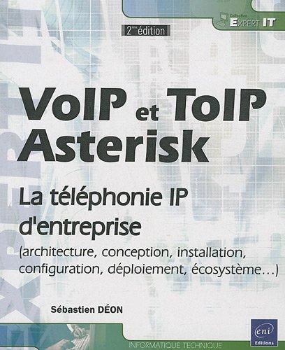 VoIP et ToIP, Asterisk : La tlphonie IP d'entreprise (architecture, conception, installation, configuration, dploiement, cosystme...)