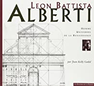 Leon Battista Alberti : Homme universel des débuts de la Renaissance par Joan Kelly Gadol