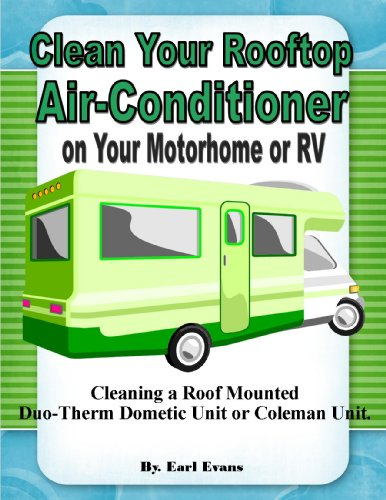 Clean the Roof Rooftop Air Conditioner on Your Motorhome RV Duo-Therm Dometic or Coleman Unit (English Edition)