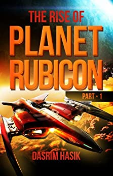 The Rise of Planet Rubicon - Part One by [Hasik M.Sc., Dasrim]