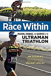 The Race Within: Passion, Courage, and Sacrifice at the Ultraman Triathlon by Jim Gourley (2015-02-01)