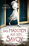 Das Mädchen aus dem Savoy: Roman
