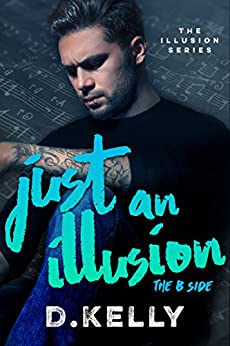 Just an Illusion - The B Side: The B Side (The Illusion Series Book 2) by [Kelly, D.]