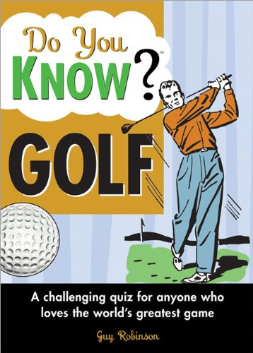Do You Know Golf?: A Challenging Quiz for Anyone Who Loves the World's Greatest Game por Guy Robinson