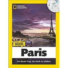 Paris zu Fuß: Walking Paris – Das Beste der Stadt zu Fuß entdecken. Ein Paris-Reiseführer mit Stadtspaziergängen und Touren für Kinder gespickt mit ... zu den Highlights von Paris. (Walking Guide)