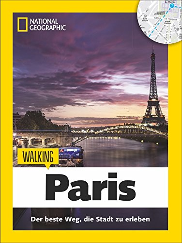 Paris zu Fuß: Walking Paris - Mit detaillierten Karten die Stadt zu Fuß entdecken. Der Reiseführer von National Geographic mit Insidertipps, Stadtspaziergängen und Touren für Kinder. (Walking Guide)